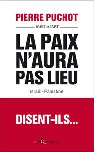 Pierre Puchot - La paix n'aura pas lieu, disent-ils.