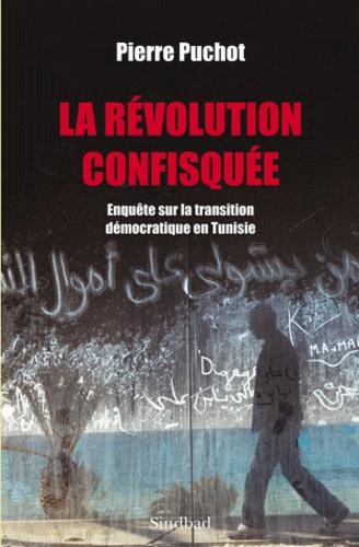 Pierre Puchot - La Révolution confisquée - Enquête sur la transition démocratique en Tunisie.