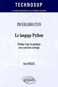 Le langage Python- Python 3 par la pratique avec exercices corrigés - Pierre Puiseux |