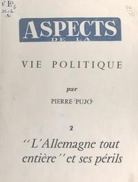 Pierre Pujo et Maurice Jallut - Aspects de la vie politique (2). L'Allemagne tout entière et ses périls.