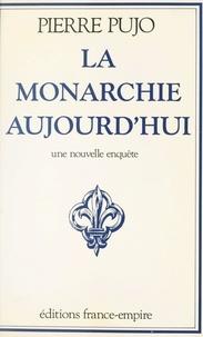 Pierre Pujo - La monarchie aujourd'hui.