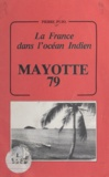 Pierre Pujo - Mayotte 79 - La France dans l'océan indien.