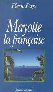 Pierre Pujo - Mayotte la française.