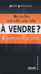 Pierre Puttemans - Bruxelles est-elle une ville à vendre ? Le patrimoine au pilori.