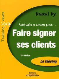 Pierre Py - Faire signer ses clients - Le Closing, Transformez vos entretiens de vente en bons de commandes.