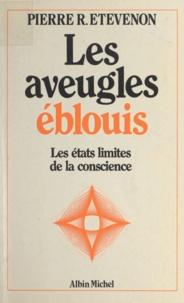 Pierre R. Étévenon et Jean E. Charon - Les aveugles éblouis - Les états limites de la conscience.