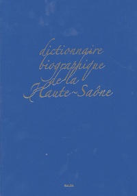 Pierre R. Sonet - Dictionnaire biographique de la Haute-Saône en 2 volumes.