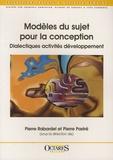 Pierre Rabardel et Pierre Pastré - Modèles du sujet pour la conception - Dialectique activités développement.