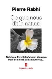 Pierre Rabhi - Ce que nous dit la nature - Aigle bleu, Père Holtoff, Lama Mingyour, Marc de Smedt, Lama Lhundroup....
