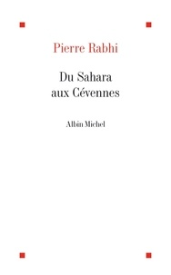 Pierre Rabhi et Pierre Rabhi - Du Sahara aux Cévennes - Itinéraire d'un homme au service de la Terre-Mère.