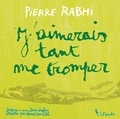 Pierre Rabhi - J'aimerais tant me tromper.