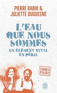 Pierre Rabhi et Juliette Duquesne - L'eau que nous sommes - Un élément vital en péril.