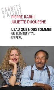 Pierre Rabhi et Juliette Duquesne - L'eau que nous sommes.