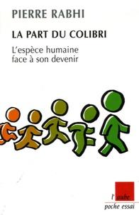 Livre pdf télécharger ordinateur gratuit La part du colibri  - L'espèce humaine face à son devenir 9782752602695 par Pierre Rabhi RTF en francais