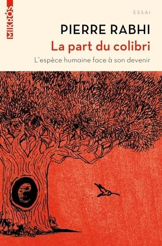Pierre Rabhi - La part du colibri - L'espèce humaine face à son devenir.