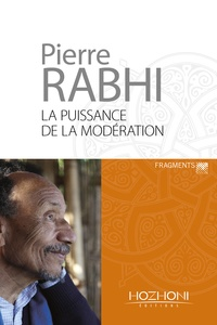 Pierre Rabhi - La puissance de la modération - Fragments.
