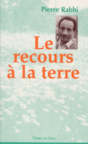 Pierre Rabhi - Le recours à la terre.