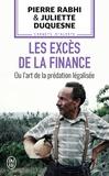 Pierre Rabhi et Juliette Duquesne - Les excès de la finance ou l'art de la prédation légalisée.