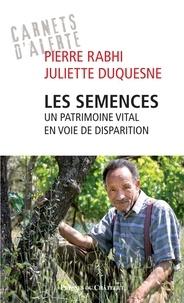 Pierre Rabhi et Juliette Duquesne - Les semences : un patrimoine vital en voie de disparition.