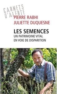 Pierre Rabhi et Juliette Duquesne - Les semences - Un patrimoine vital en voie de disparition.