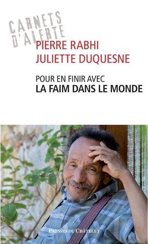 Pierre Rabhi et Juliette Duquesne - Pour en finir avec la faim dans le monde.