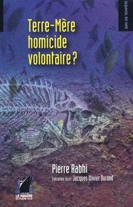 Pierre Rabhi et Jacques-Olivier Durand - Terre-Mère, homicide volontaire ?.
