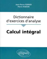 Pierre Raboin et Jean-Pierre Ferrier - Dictionnaire d'exercices d'analyse - Calcul intégral.