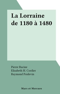 Pierre Racine et Elisabeth H. Cordier - La Lorraine de 1180 à 1480.