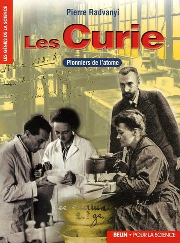 Pierre Radvany - Les Curie - Pionniers de l'atome.