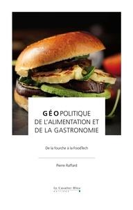 Pierre Raffard - Géopolitique de l'alimentation et de la gastronomie - De la fourche à la FoodTech.