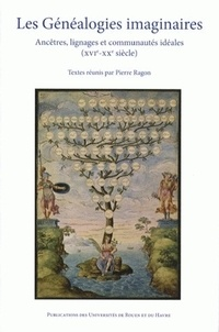 Pierre Ragon - Les généalogies imaginaires - Ancêtres, lignages et communautés idéales (XVIe-XXe siècle).