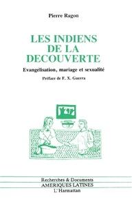 Pierre Ragon - Les Indiens de la découverte - Evangélisation, mariage et sexualité, Mexique, XVIe siècle.