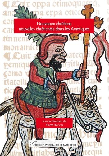 Pierre Ragon - Nouveaux chrétiens, nouvelles chrétientés dans les Amériques, XVIe-XIXe siècles.