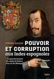 Pierre Ragon - Pouvoir et corruption aux Indes espagnoles - Le gouvernement du comte de Baños, vice-roi du Mexique.