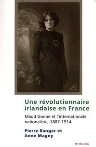 Pierre Ranger et Anne Magny - Une révolutionnaire irlandaise en France - Maud Gonne et l'Internationale nationaliste, 1887-1914.