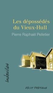 Pierre Raphaël Pelletier - Les dépossédés du Vieux-Hull.