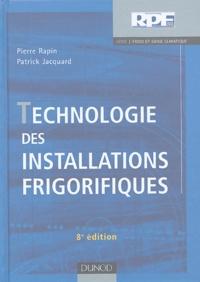 Pierre Rapin et Patrick Jacquard - Technologie des installations frigorifiques.