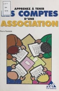 Pierre Ratelade - Apprenez à tenir les comptes d'une association - Méthode simple et pratique pour les non-comptables.