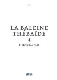 Pierre Raufast - La baleine Thébaïde.