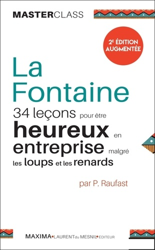 Pierre Raufast - La Fontaine - 34 leçons pour être heureux en entreprise malgré les loups et les renards.