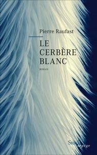 Livres complets à télécharger gratuitement Le cerbère blanc 9782234088498 in French par Pierre Raufast FB2