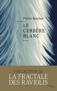 Pierre Raufast - Le cerbère blanc.