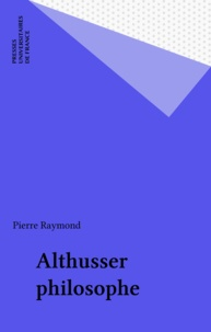 Pierre Raymond - Althusser philosophe.