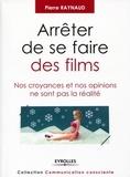 Pierre Raynaud - Arrêter de se faire des films - Nos croyances et nos opinions ne sont pas la réalité.