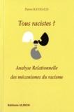Pierre Raynaud - Tous racistes ? - Analyse relationnelle des mécanismes du racisme.