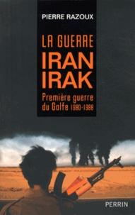 Pierre Razoux - La guerre Iran-Irak (1980-1988) - Première guerre du Golfe.