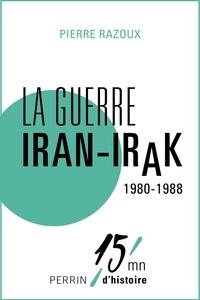 Pierre Razoux - La guerre Iran-Irak 1980-1988.