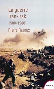 Pierre Razoux - La guerre Iran-Irak 1980-1988 - Première guerre du Golfe.