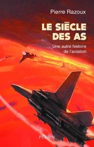 Pierre Razoux - Le siècle des As - Une autre histoire de l'aviation.