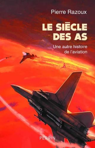 Le siècle des As. Une autre histoire de l'aviation